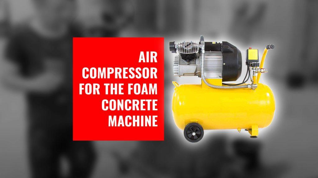 Compressor for foam concrete machine